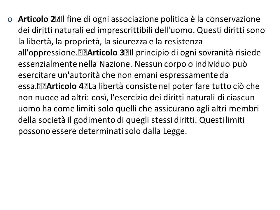 oArticolo 2 Il fine di ogni associazione politica è la conservazione dei diritti naturali ed imprescrittibili dell'uomo. Questi diritti sono la libert