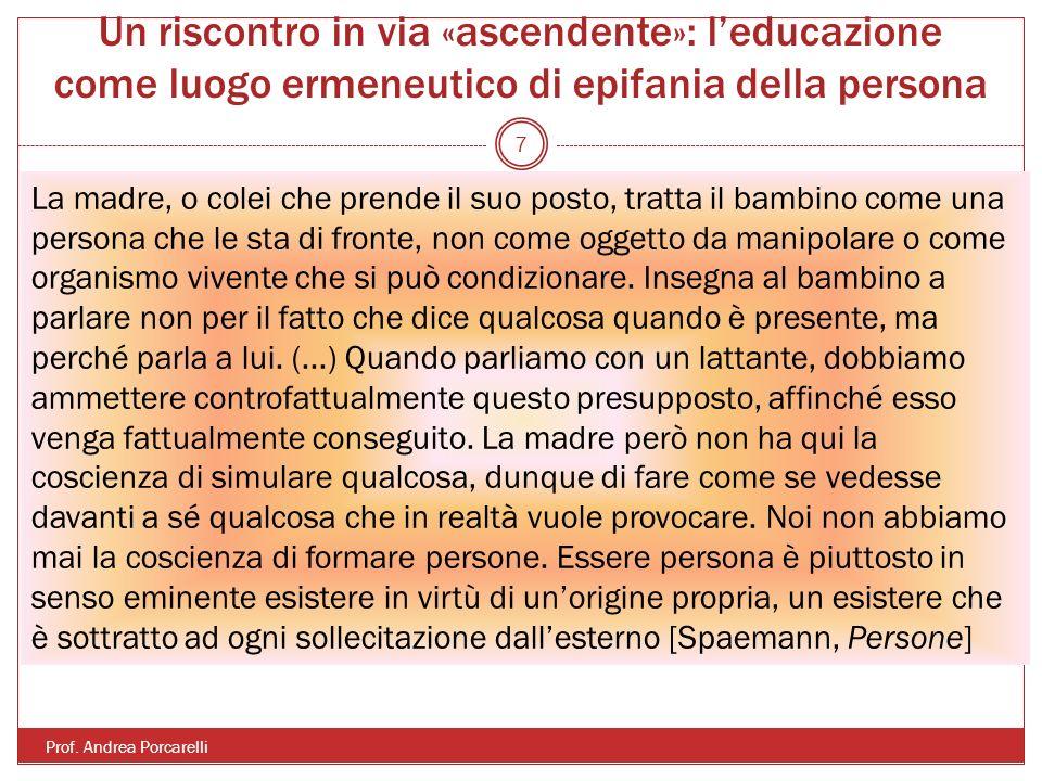 Un riscontro in via «ascendente»: leducazione come luogo ermeneutico di epifania della persona Prof. Andrea Porcarelli 7 La madre, o colei che prende