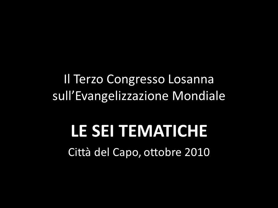 Il Terzo Congresso Losanna sullEvangelizzazione Mondiale LE SEI TEMATICHE Città del Capo, ottobre 2010