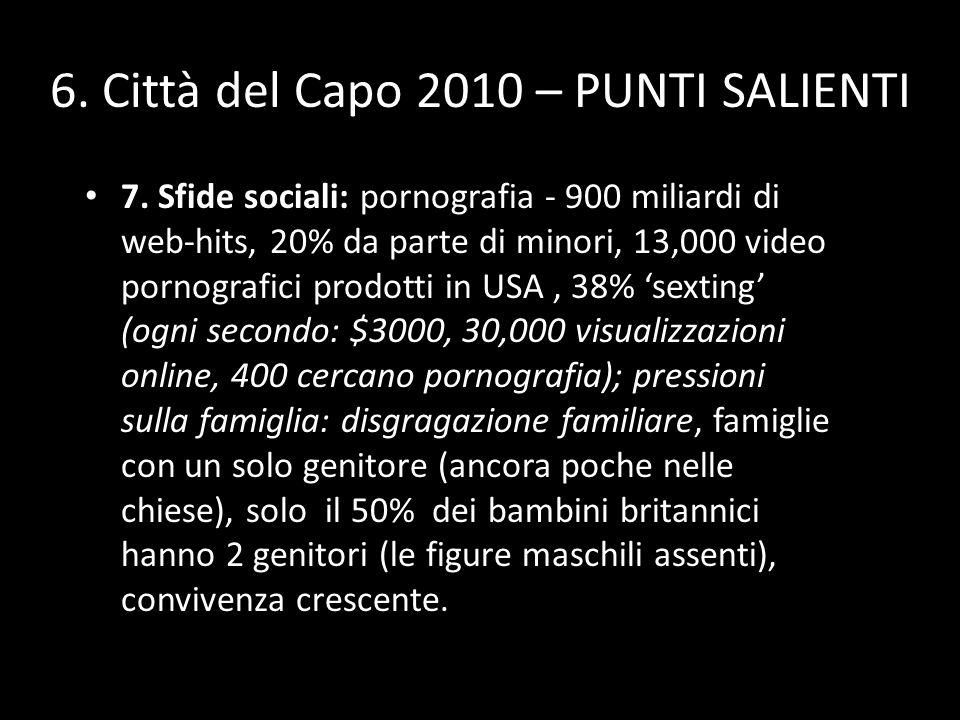 6. Città del Capo 2010 – PUNTI SALIENTI 7. Sfide sociali: pornografia - 900 miliardi di web-hits, 20% da parte di minori, 13,000 video pornografici pr