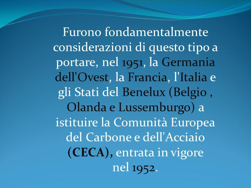 Furono fondamentalmente considerazioni di questo tipo a portare, nel 1951, la Germania dell'Ovest, la Francia, l'Italia e gli Stati del Benelux (Belgi
