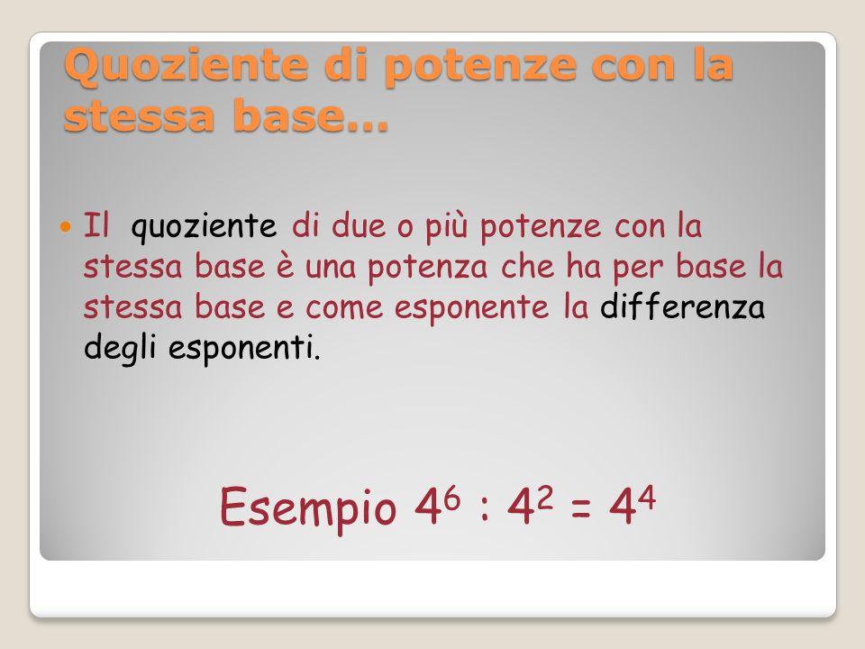 Il quoziente di due o più potenze con la stessa base è una potenza che ha per base la stessa base e come esponente la differenza degli esponenti. Esem