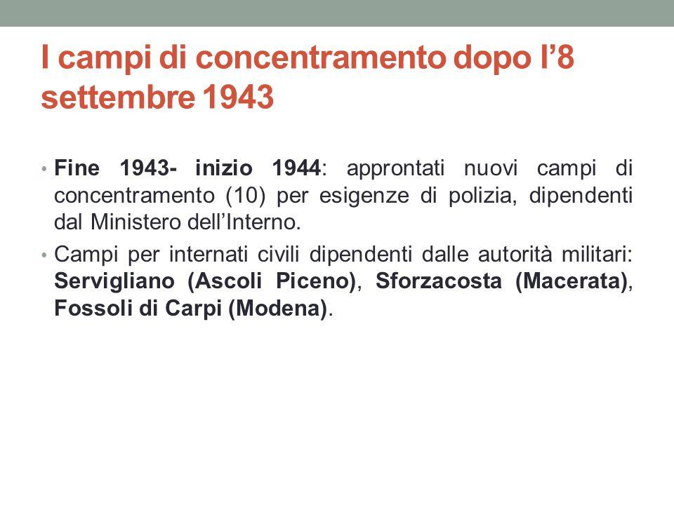 I campi di concentramento dopo l8 settembre 1943 Fine 1943- inizio 1944: approntati nuovi campi di concentramento (10) per esigenze di polizia, dipend