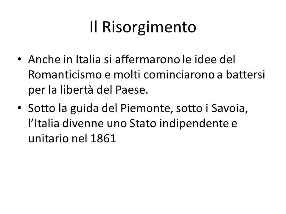 Il Risorgimento Anche in Italia si affermarono le idee del Romanticismo e molti cominciarono a battersi per la libertà del Paese. Sotto la guida del P