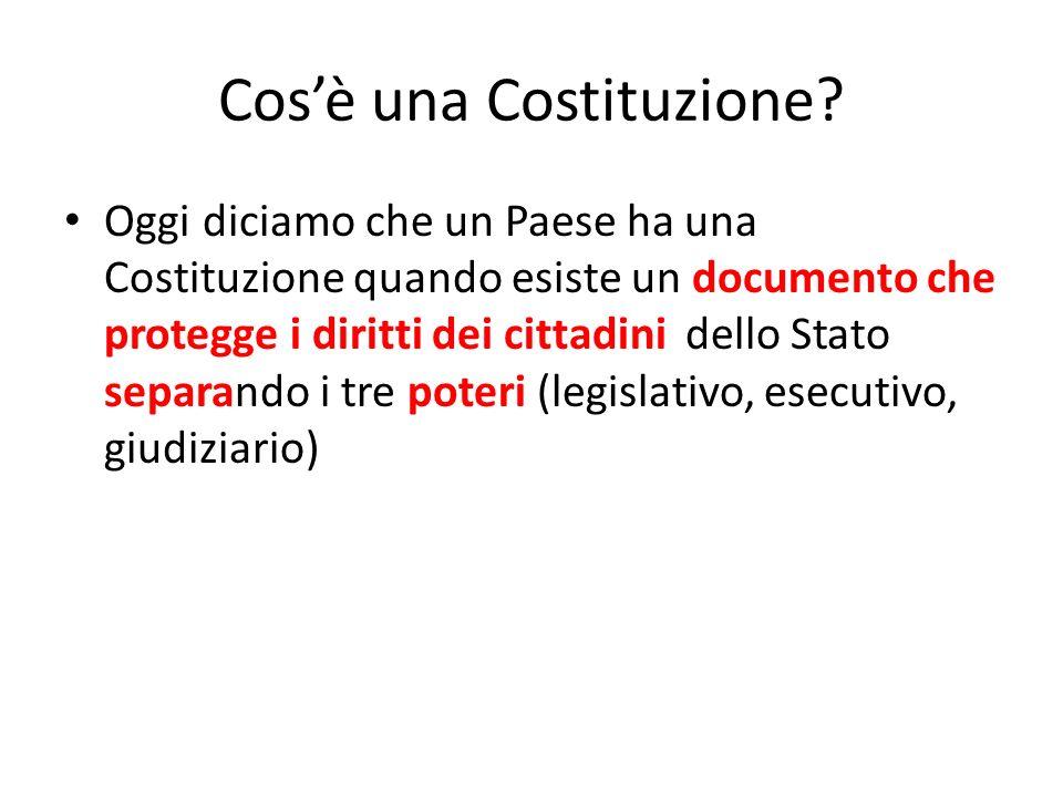 Cosè una Costituzione? Oggi diciamo che un Paese ha una Costituzione quando esiste un documento che protegge i diritti dei cittadini dello Stato separ