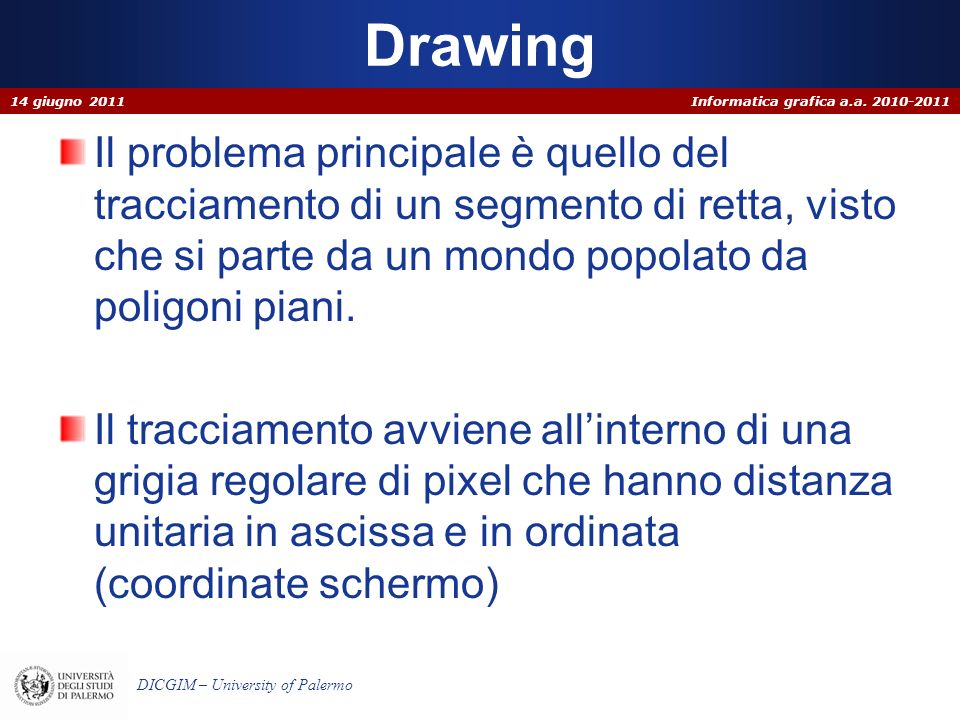 Informatica grafica a.a. 2010-2011 DICGIM – University of Palermo Drawing 14 giugno 2011