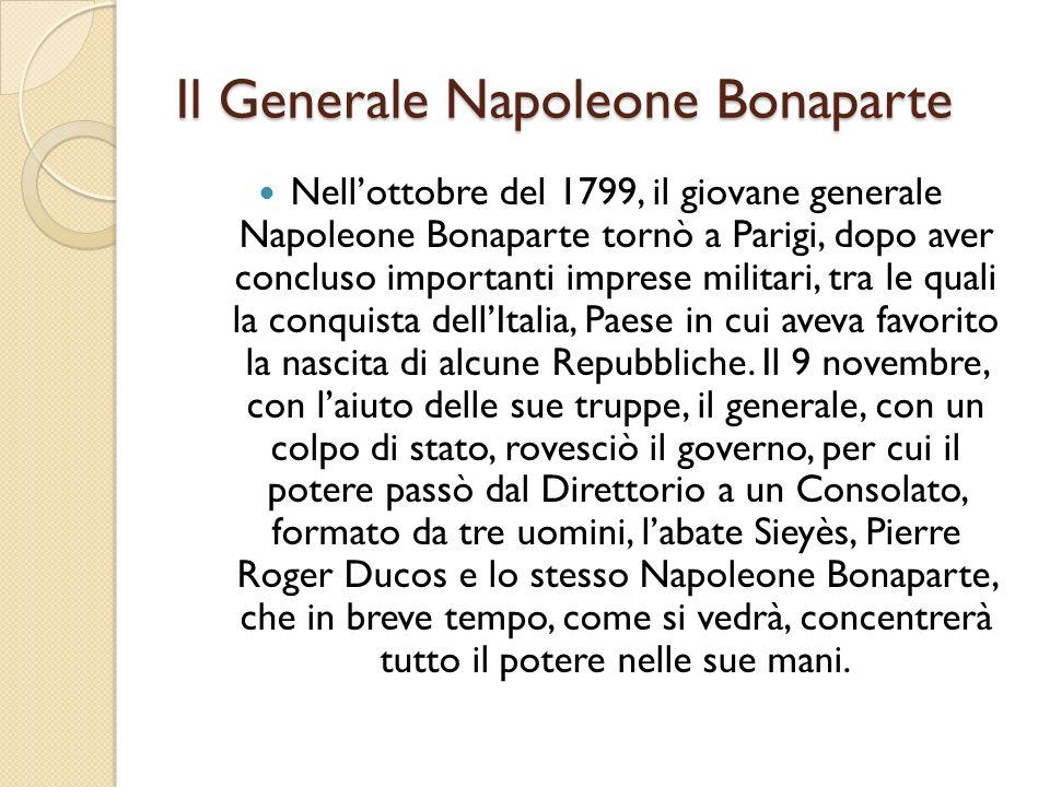 Il Generale Napoleone Bonaparte Nellottobre del 1799, il giovane generale Napoleone Bonaparte tornò a Parigi, dopo aver concluso importanti imprese mi