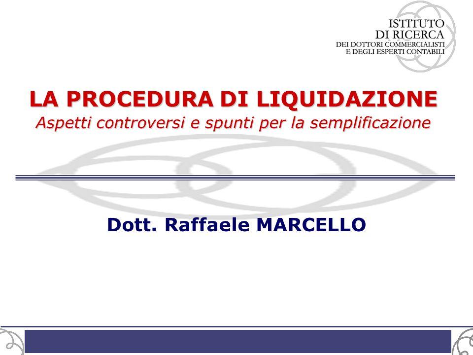 Dott. Raffaele MARCELLO LA PROCEDURA DI LIQUIDAZIONE Aspetti controversi e spunti per la semplificazione