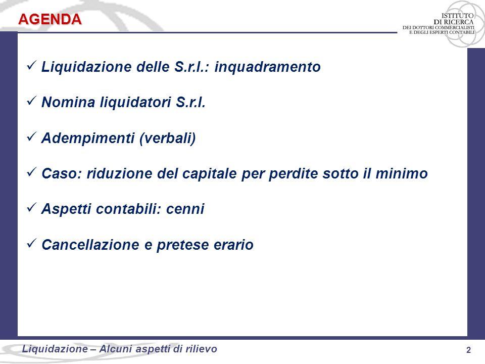 2 Liquidazione: alcuni aspetti di rilievo 2 Liquidazione – Alcuni aspetti di rilievo AGENDA Liquidazione delle S.r.l.: inquadramento Nomina liquidator