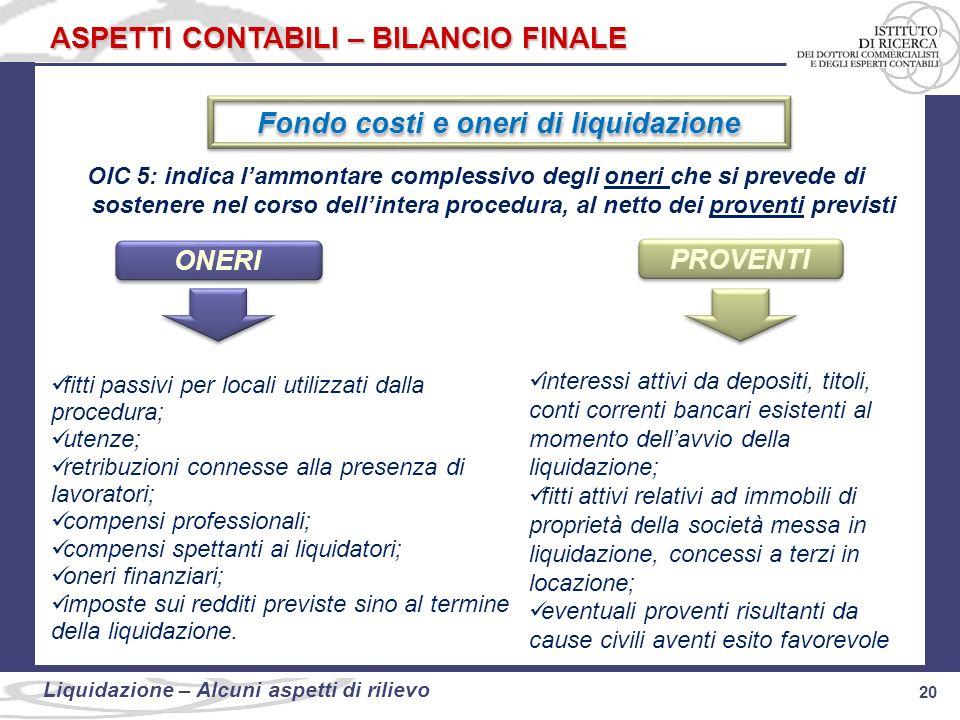 20 Liquidazione: alcuni aspetti di rilievo 20 Liquidazione – Alcuni aspetti di rilievo ASPETTI CONTABILI – BILANCIO FINALE Fondo costi e oneri di liqu