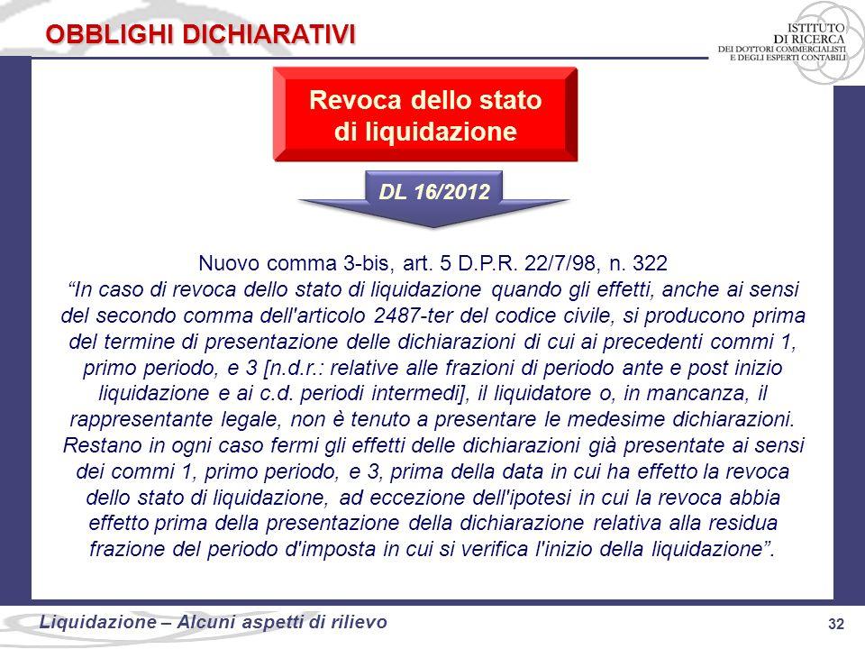 32 Liquidazione: alcuni aspetti di rilievo 32 Liquidazione – Alcuni aspetti di rilievo OBBLIGHI DICHIARATIVI Nuovo comma 3-bis, art. 5 D.P.R. 22/7/98,