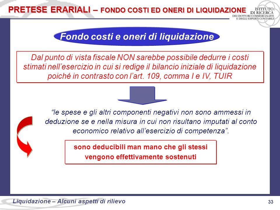 33 Liquidazione: alcuni aspetti di rilievo 33 Liquidazione – Alcuni aspetti di rilievo PRETESE ERARIALI – FONDO COSTI ED ONERI DI LIQUIDAZIONE Dal pun