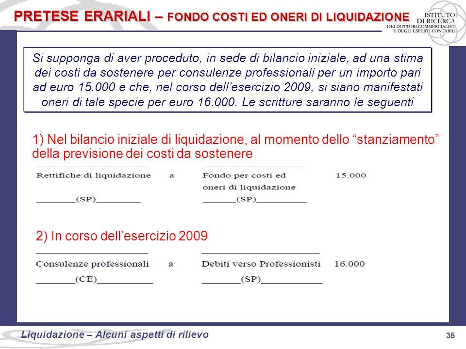 35 Liquidazione: alcuni aspetti di rilievo 35 Liquidazione – Alcuni aspetti di rilievo Si supponga di aver proceduto, in sede di bilancio iniziale, ad