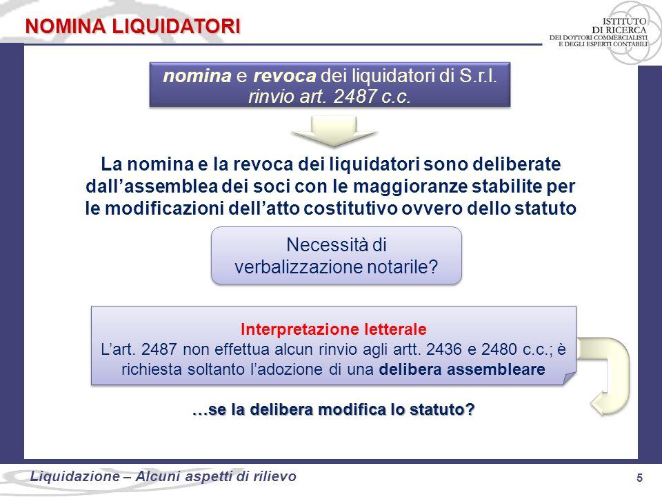 5 Liquidazione: alcuni aspetti di rilievo 5 Liquidazione – Alcuni aspetti di rilievo NOMINA LIQUIDATORI nomina e revoca dei liquidatori di S.r.l. rinv