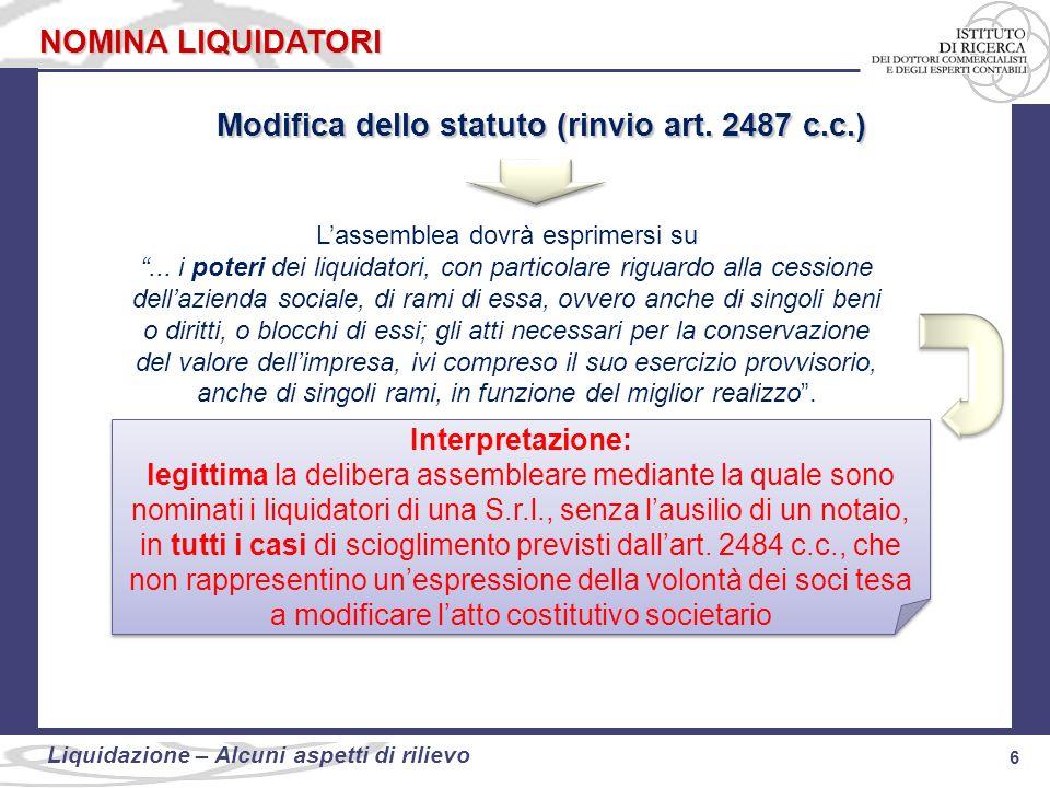 6 Liquidazione: alcuni aspetti di rilievo 6 Liquidazione – Alcuni aspetti di rilievo NOMINA LIQUIDATORI Modifica dello statuto (rinvio art. 2487 c.c.)