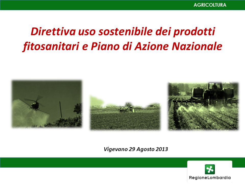 Direttiva uso sostenibile dei prodotti fitosanitari e Piano di Azione Nazionale Vigevano 29 Agosto 2013