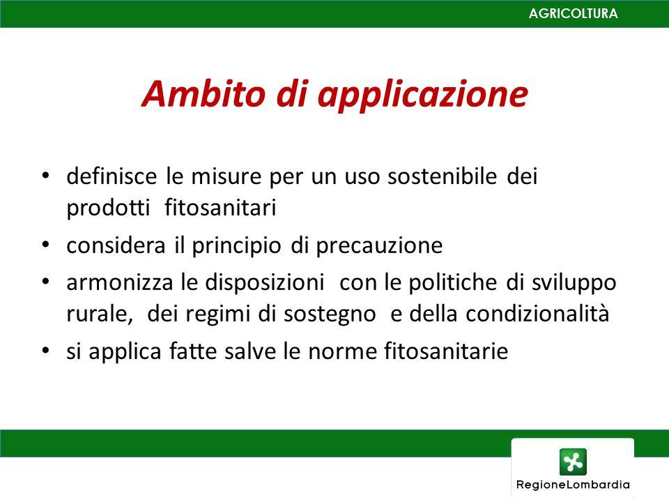 Ambito di applicazione definisce le misure per un uso sostenibile dei prodotti fitosanitari considera il principio di precauzione armonizza le disposizioni con le politiche di sviluppo rurale, dei regimi di sostegno e della condizionalità si applica fatte salve le norme fitosanitarie