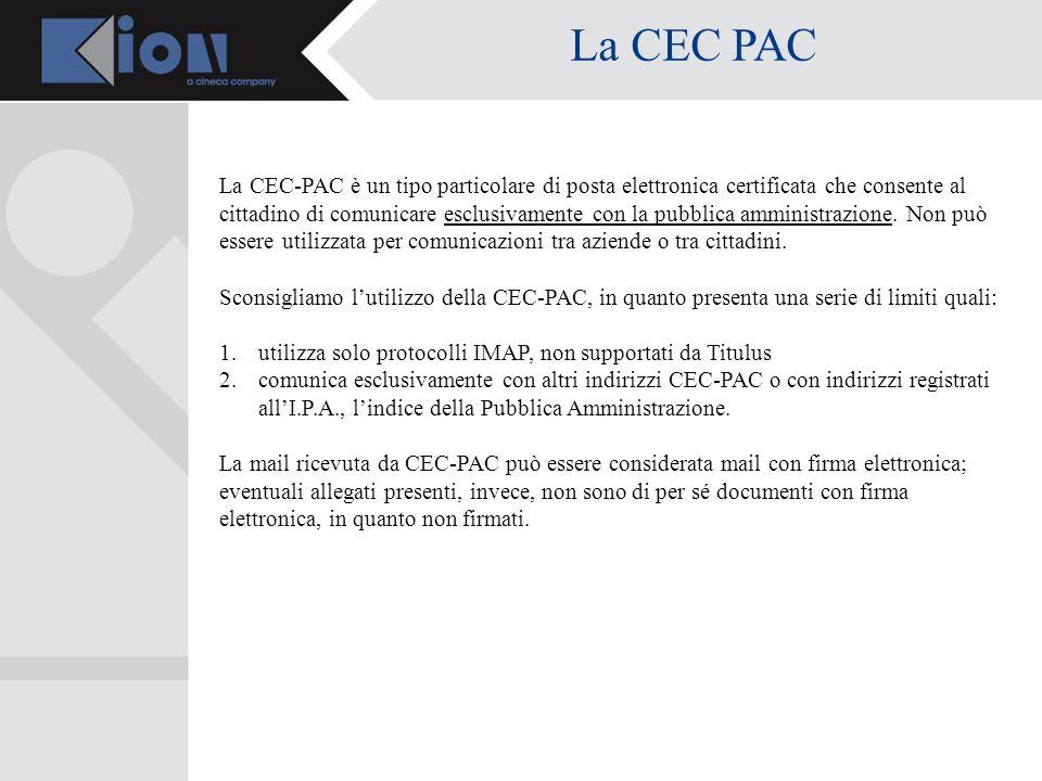La CEC PAC La CEC-PAC è un tipo particolare di posta elettronica certificata che consente al cittadino di comunicare esclusivamente con la pubblica amministrazione.