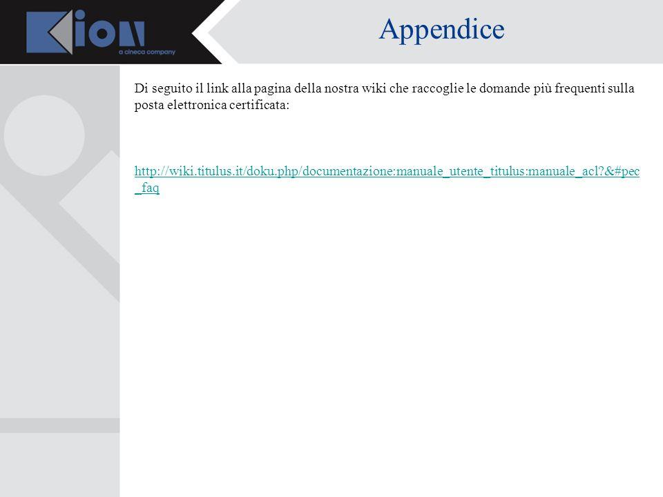 Appendice Di seguito il link alla pagina della nostra wiki che raccoglie le domande più frequenti sulla posta elettronica certificata: http://wiki.titulus.it/doku.php/documentazione:manuale_utente_titulus:manuale_acl?&#pec _faq