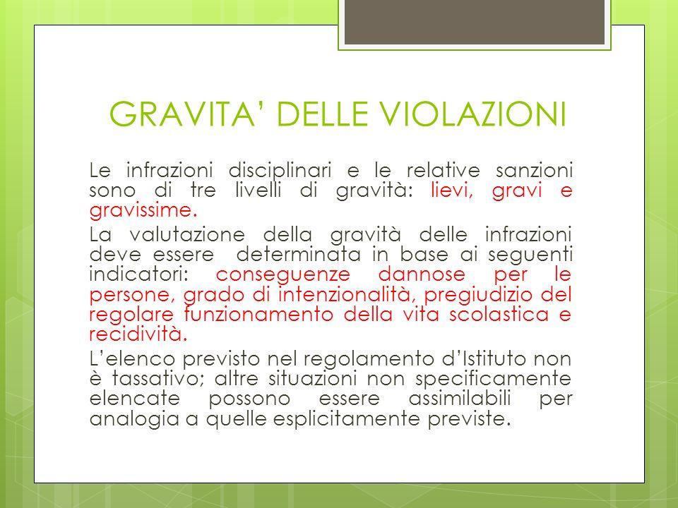 GRAVITA DELLE VIOLAZIONI Le infrazioni disciplinari e le relative sanzioni sono di tre livelli di gravità: lievi, gravi e gravissime. La valutazione d