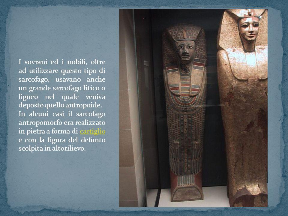 I sovrani ed i nobili, oltre ad utilizzare questo tipo di sarcofago, usavano anche un grande sarcofago litico o ligneo nel quale veniva deposto quello