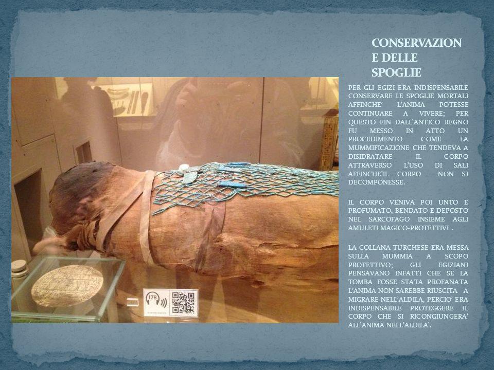 PER GLI EGIZI ERA INDISPENSABILE CONSERVARE LE SPOGLIE MORTALI AFFINCHE LANIMA POTESSE CONTINUARE A VIVERE; PER QUESTO FIN DALLANTICO REGNO FU MESSO I