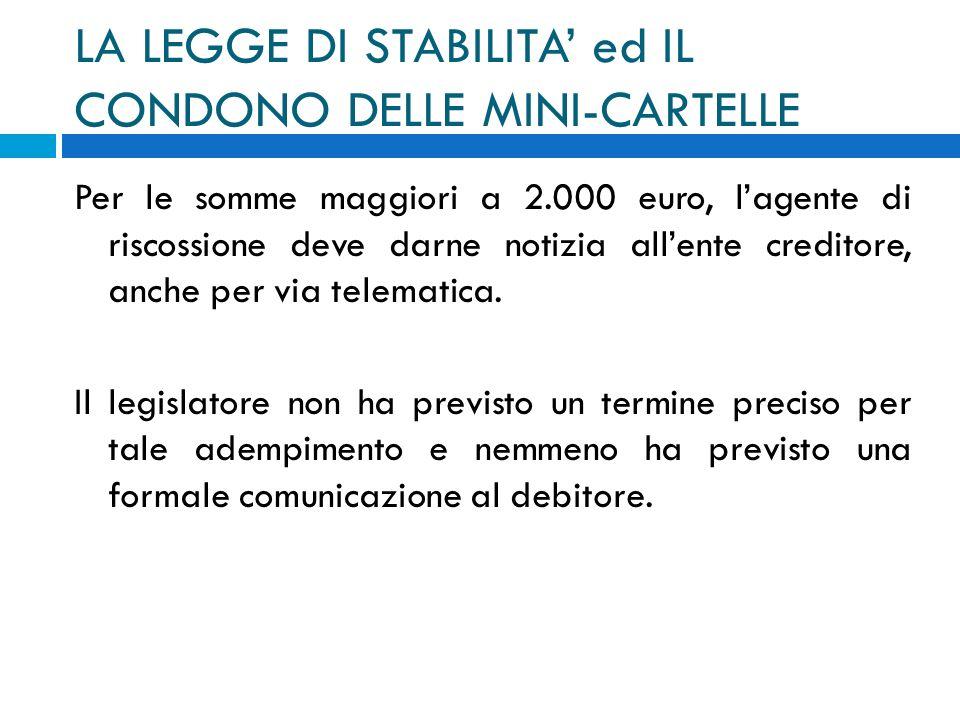 LA LEGGE DI STABILITA ed IL CONDONO DELLE MINI-CARTELLE Per le somme maggiori a 2.000 euro, lagente di riscossione deve darne notizia allente creditor
