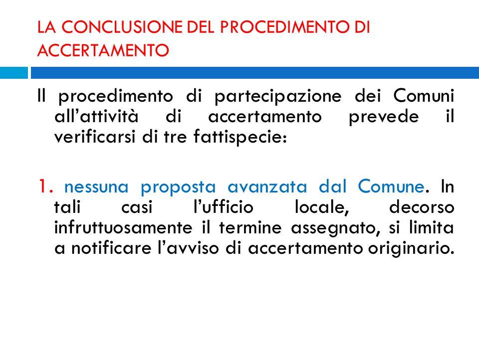 LA CONCLUSIONE DEL PROCEDIMENTO DI ACCERTAMENTO Il procedimento di partecipazione dei Comuni allattività di accertamento prevede il verificarsi di tre