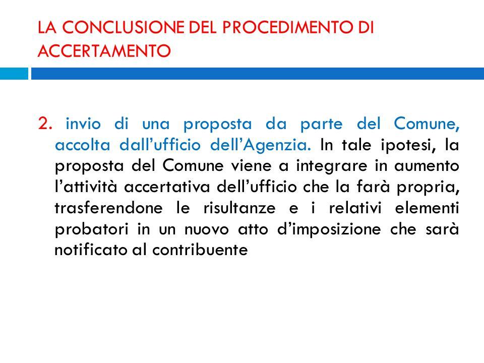 LA CONCLUSIONE DEL PROCEDIMENTO DI ACCERTAMENTO 2. invio di una proposta da parte del Comune, accolta dallufficio dellAgenzia. In tale ipotesi, la pro