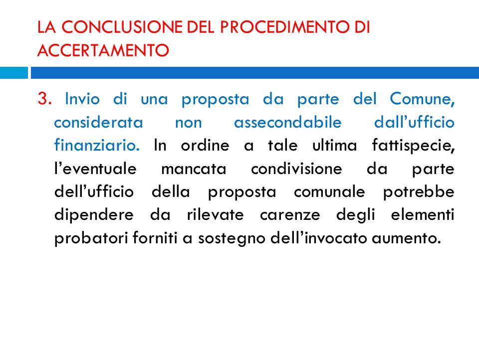 LA CONCLUSIONE DEL PROCEDIMENTO DI ACCERTAMENTO 3. Invio di una proposta da parte del Comune, considerata non assecondabile dallufficio finanziario. I