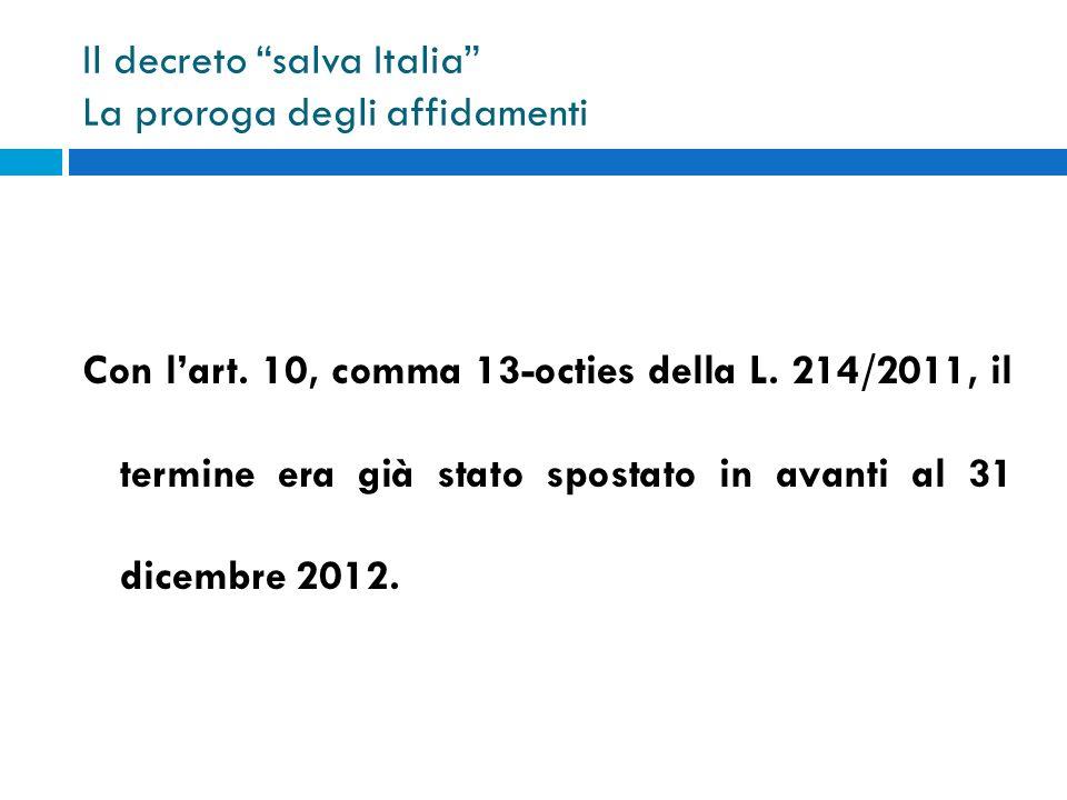 Il decreto salva Italia La proroga degli affidamenti Con lart. 10, comma 13-octies della L. 214/2011, il termine era già stato spostato in avanti al 3