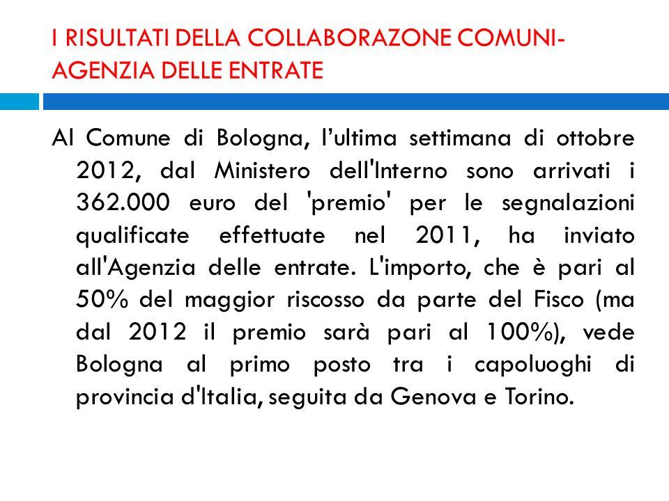 I RISULTATI DELLA COLLABORAZONE COMUNI- AGENZIA DELLE ENTRATE Al Comune di Bologna, lultima settimana di ottobre 2012, dal Ministero dell'Interno sono