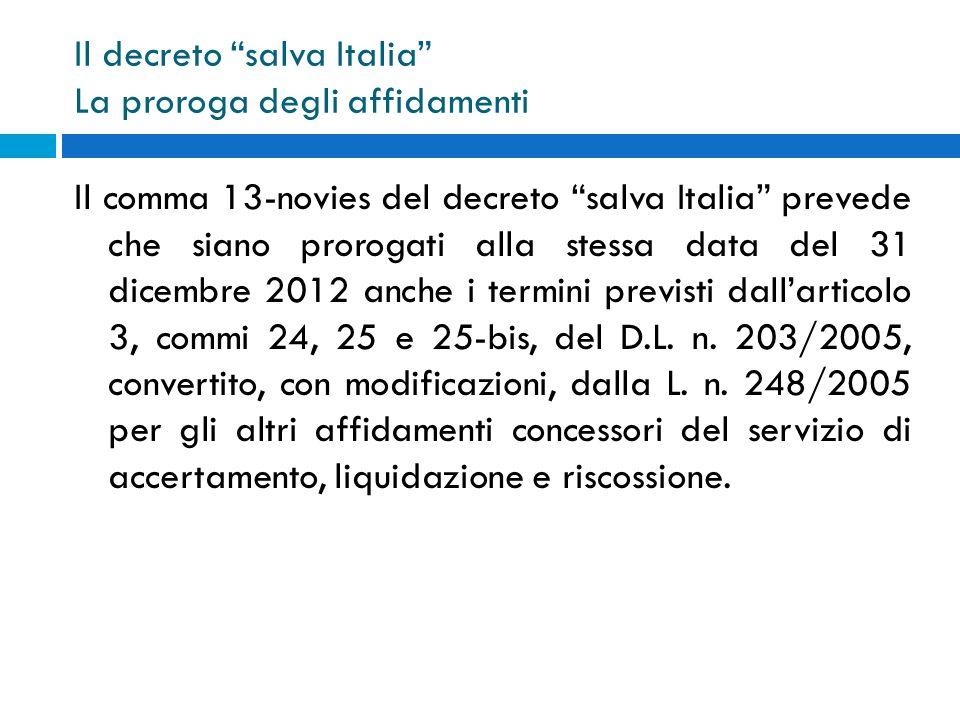 Il decreto salva Italia La proroga degli affidamenti Il comma 13-novies del decreto salva Italia prevede che siano prorogati alla stessa data del 31 d