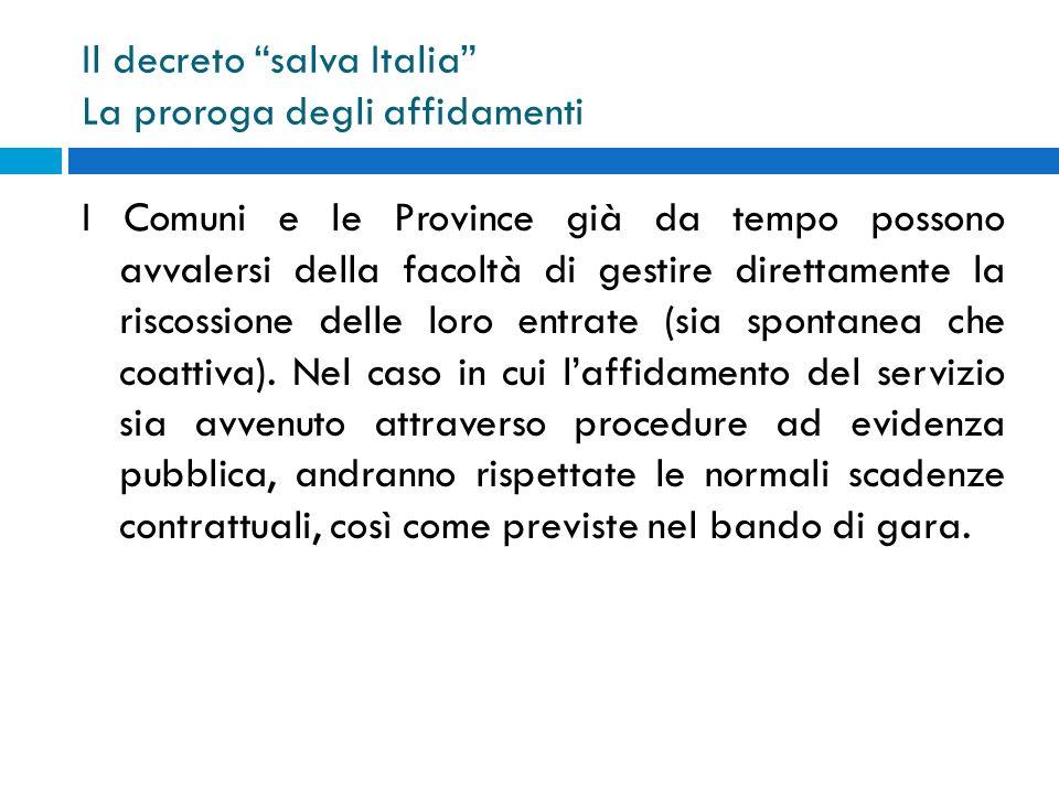 Il decreto salva Italia La proroga degli affidamenti I Comuni e le Province già da tempo possono avvalersi della facoltà di gestire direttamente la ri