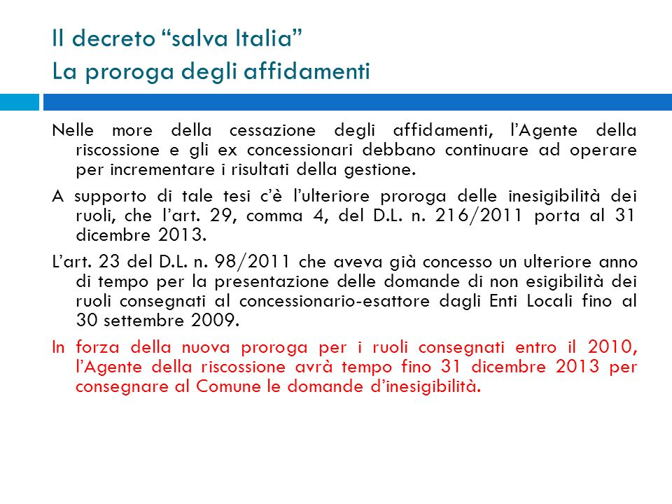 Il decreto salva Italia La proroga degli affidamenti Nelle more della cessazione degli affidamenti, lAgente della riscossione e gli ex concessionari d