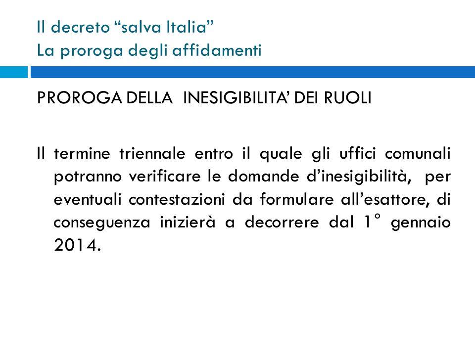 Il decreto salva Italia La proroga degli affidamenti PROROGA DELLA INESIGIBILITA DEI RUOLI Il termine triennale entro il quale gli uffici comunali pot