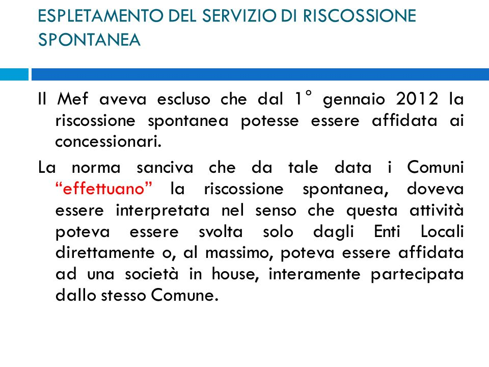 ESPLETAMENTO DEL SERVIZIO DI RISCOSSIONE SPONTANEA Il Mef aveva escluso che dal 1° gennaio 2012 la riscossione spontanea potesse essere affidata ai co