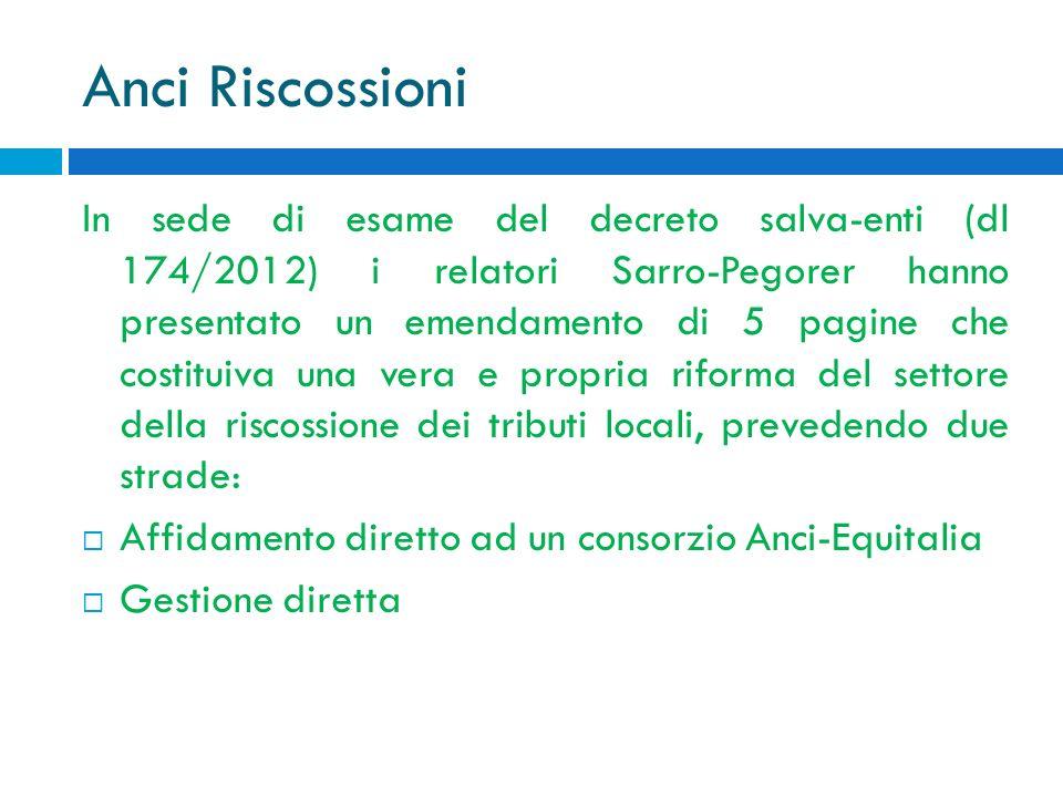 Anci Riscossioni In sede di esame del decreto salva-enti (dl 174/2012) i relatori Sarro-Pegorer hanno presentato un emendamento di 5 pagine che costit