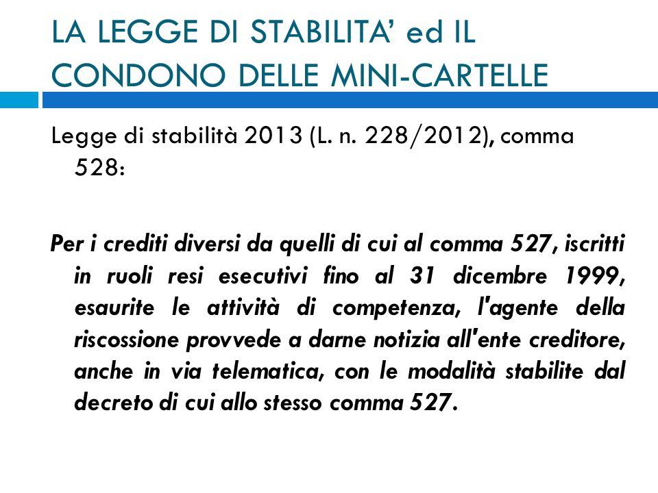 LA LEGGE DI STABILITA ed IL CONDONO DELLE MINI-CARTELLE Legge di stabilità 2013 (L. n. 228/2012), comma 528: Per i crediti diversi da quelli di cui al