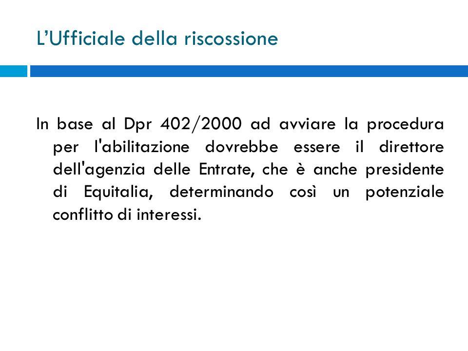 LUfficiale della riscossione In base al Dpr 402/2000 ad avviare la procedura per l'abilitazione dovrebbe essere il direttore dell'agenzia delle Entrat
