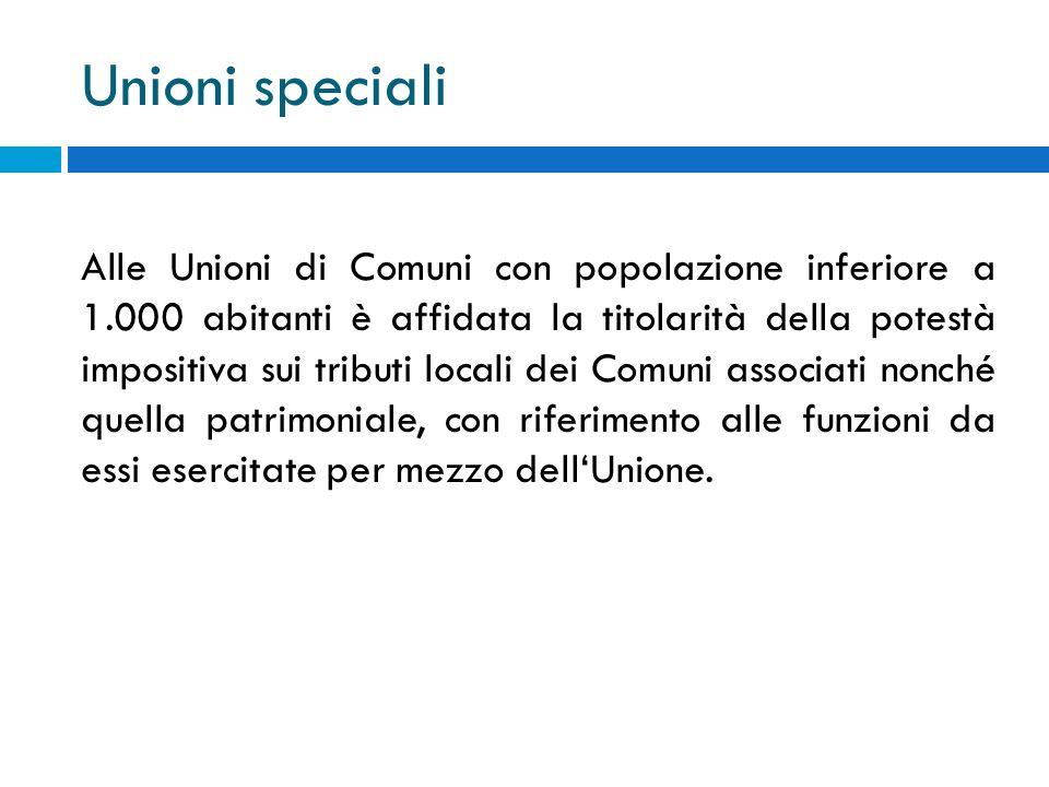 Unioni speciali Alle Unioni di Comuni con popolazione inferiore a 1.000 abitanti è affidata la titolarità della potestà impositiva sui tributi locali