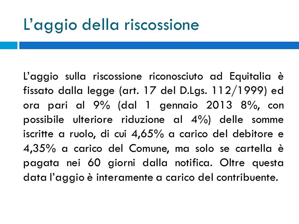 Laggio della riscossione Laggio sulla riscossione riconosciuto ad Equitalia è fissato dalla legge (art. 17 del D.Lgs. 112/1999) ed ora pari al 9% (dal