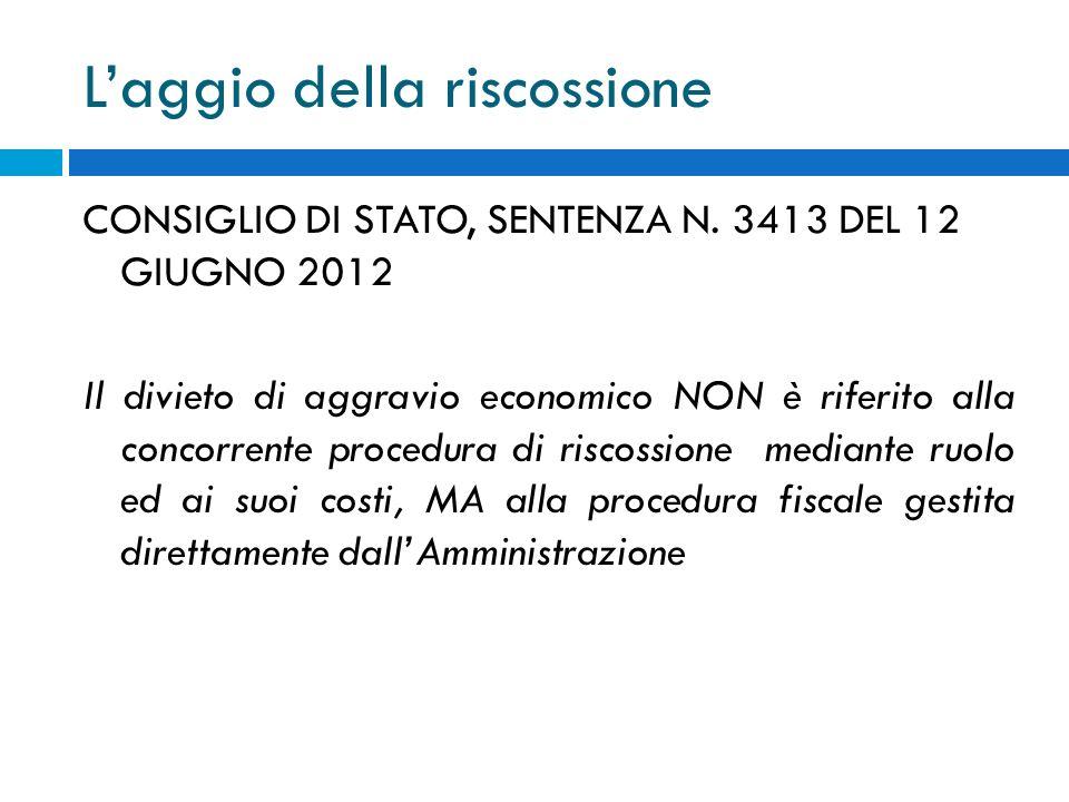 Laggio della riscossione CONSIGLIO DI STATO, SENTENZA N. 3413 DEL 12 GIUGNO 2012 Il divieto di aggravio economico NON è riferito alla concorrente proc