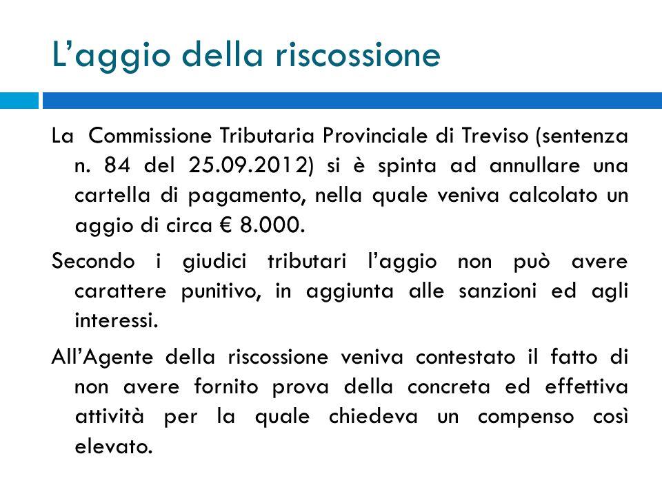 Laggio della riscossione La Commissione Tributaria Provinciale di Treviso (sentenza n. 84 del 25.09.2012) si è spinta ad annullare una cartella di pag