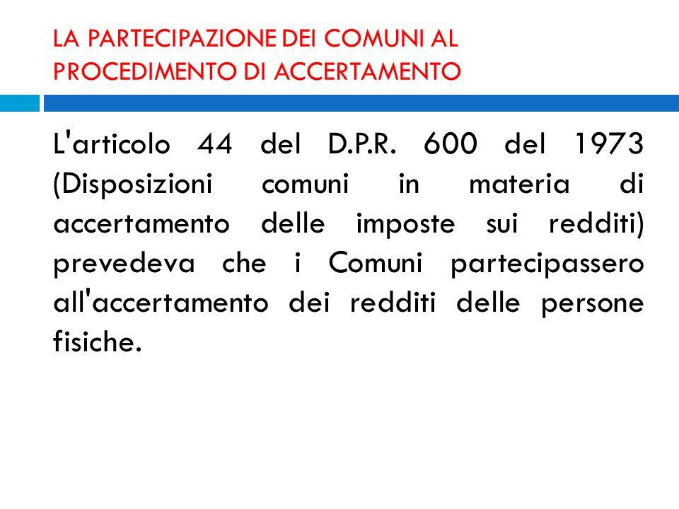 LA PARTECIPAZIONE DEI COMUNI AL PROCEDIMENTO DI ACCERTAMENTO L'articolo 44 del D.P.R. 600 del 1973 (Disposizioni comuni in materia di accertamento del
