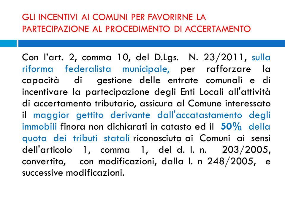 GLI INCENTIVI AI COMUNI PER FAVORIRNE LA PARTECIPAZIONE AL PROCEDIMENTO DI ACCERTAMENTO Con lart. 2, comma 10, del D.Lgs. N. 23/2011, sulla riforma fe