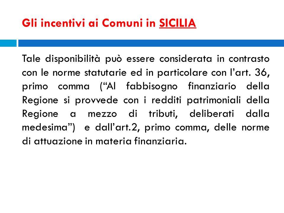 Gli incentivi ai Comuni in SICILIA Tale disponibilità può essere considerata in contrasto con le norme statutarie ed in particolare con lart. 36, prim