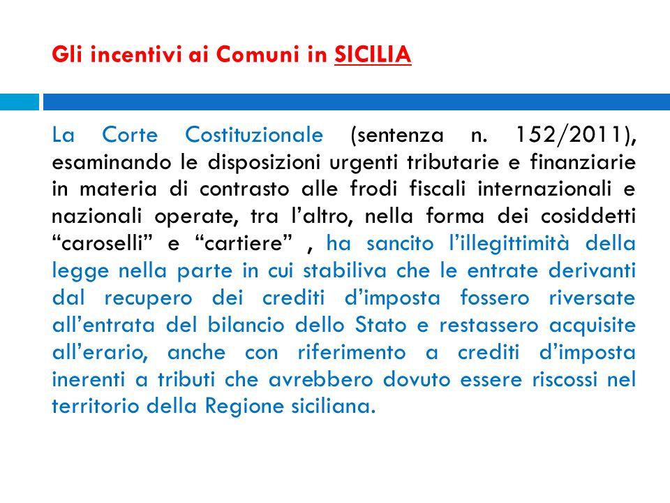 Gli incentivi ai Comuni in SICILIA La Corte Costituzionale (sentenza n. 152/2011), esaminando le disposizioni urgenti tributarie e finanziarie in mate