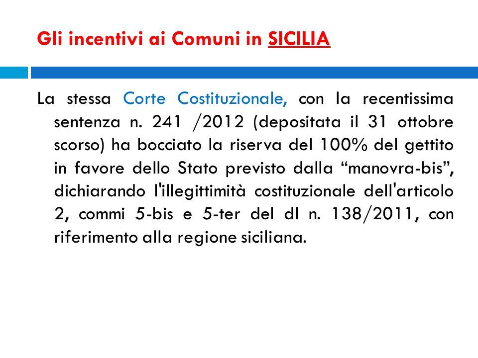 Gli incentivi ai Comuni in SICILIA La stessa Corte Costituzionale, con la recentissima sentenza n. 241 /2012 (depositata il 31 ottobre scorso) ha bocc