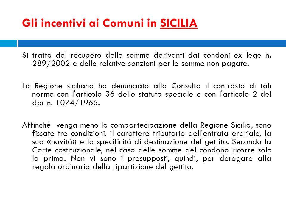 Gli incentivi ai Comuni in SICILIA Si tratta del recupero delle somme derivanti dai condoni ex lege n. 289/2002 e delle relative sanzioni per le somme